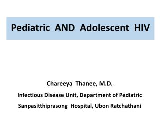 Chareeya Thanee , M.D. Infectious Disease Unit, Department of Pediatric