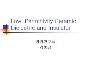 Low-Permittivity Ceramic Dielectric and Insulator