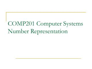 COMP201 Computer  Systems Number Representation