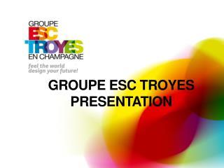 GROUPE ESC TROYES PRESENTATION