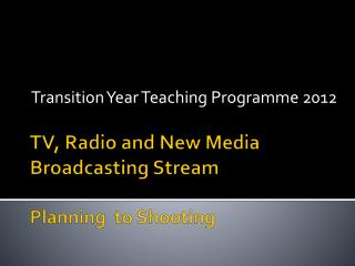 TV, Radio and New Media Broadcasting  Stream Planning  to Shooting