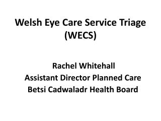 Welsh Eye Care Service Triage ( WECS)