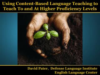Using Content-Based Language Teaching to Teach To and At Higher Proficiency Levels