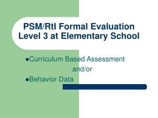 PSM/RtI Formal Evaluation  Level 3 at Elementary School