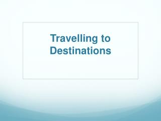 Travelling to Destinations