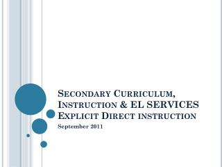 Secondary Curriculum, Instruction & EL SERVICES Explicit Direct instruction