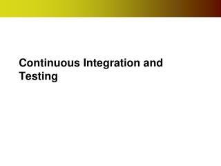 Continuous Integration and Testing