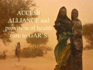 ACCESS ALLIANCE and provision of health care to GAR'S
