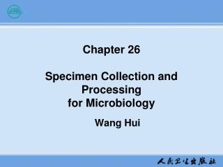 Chapter 26 Specimen Collection and Processing  for Microbiology