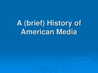 A (brief) History of American Media