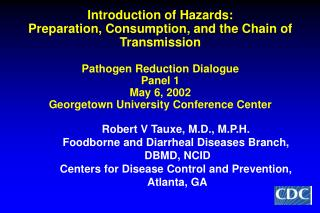 Introduction of Hazards: Preparation, Consumption, and the Chain of Transmission Pathogen Reduction Dialogue Panel 1 May