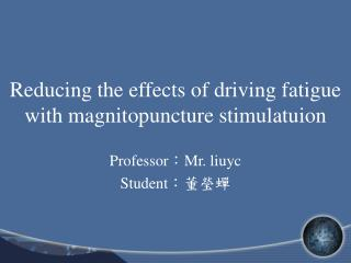 Reducing the effects of driving fatigue with magnitopuncture stimulatuion