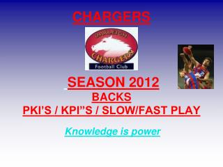 "CHARGERS  SEASON 2012 BACKS PKI'S / KPI""S / SLOW/FAST PLAY"