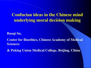 Confucian ideas in the Chinese mind underlying moral decision making Baoqi Su,