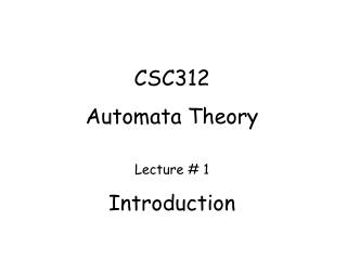 CSC312 Automata Theory Lecture # 1 Introduction