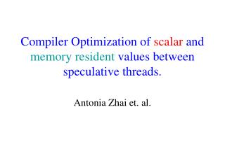 Compiler Optimization of  scalar  and  memory resident  values between speculative threads.