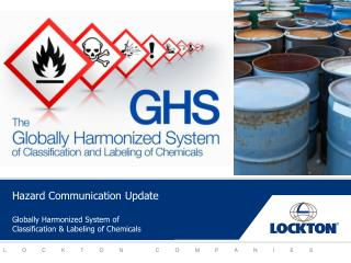 Hazard Communication Update Globally Harmonized System of  Classification & Labeling of Chemicals