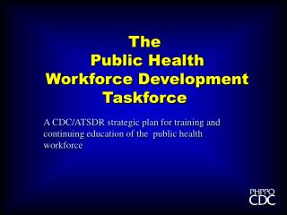 A CDC/ATSDR strategic plan for training and continuing education of the  public health workforce
