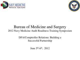 Bureau of Medicine and Surgery 2012 Navy Medicine Audit Readiness Training Symposium