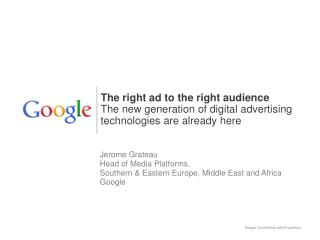Jerome Grateau Head of Media Platforms,  Southern & Eastern Europe, Middle East and Africa Google