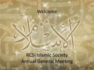 Welcome  RCSI Islamic Society  Annual General Meeting