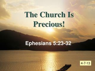 The Church Is  Precious!