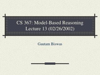 CS 367: Model-Based Reasoning Lecture 13 (02/26/2002)