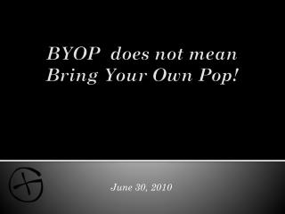 BYOP  does not mean Bring Your Own Pop!
