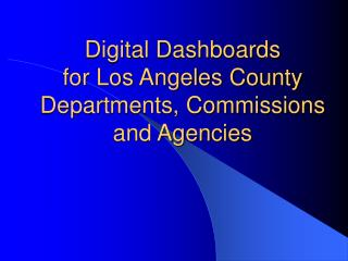 Digital Dashboards for Los Angeles County Departments, Commissions and Agencies