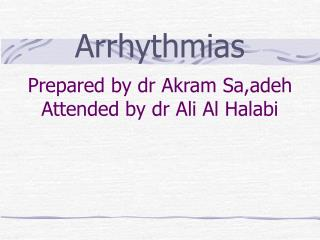Prepared by dr Akram Sa,adeh Attended by dr Ali Al Halabi