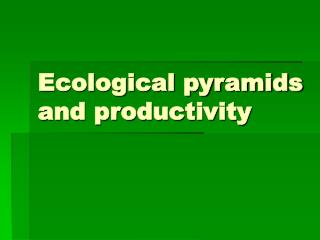 Ecological pyramids and productivity