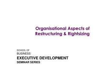 Organisational Aspects of  Restructuring & Rightsizing