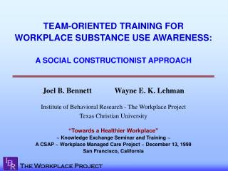 TEAM-ORIENTED TRAINING FOR  WORKPLACE SUBSTANCE USE AWARENESS: A SOCIAL CONSTRUCTIONIST APPROACH