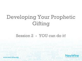 Developing Your Prophetic Gifting Session 2  -  YOU can do it!