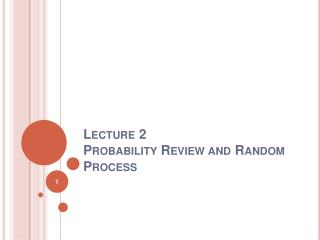 Lecture 2 Probability Review and Random Process