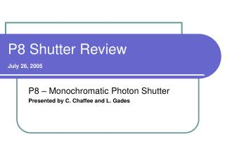 P8 Shutter Review July 26, 2005
