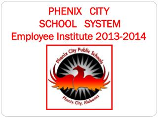 PHENIX   CITY  SCHOOL   SYSTEM Employee Institute 201 3 -201 4