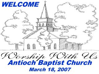 WELCOME Antioch Baptist Church March 18, 2007