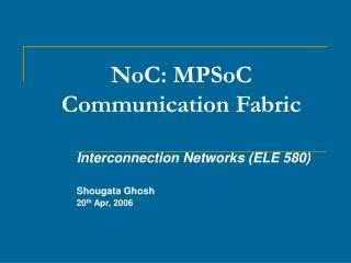 NoC: MPSoC Communication Fabric