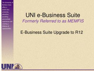 UNI e-Business Suite  Formerly Referred to as MEMFIS
