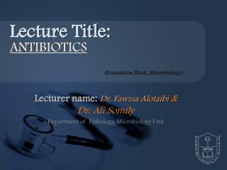 Lecturer name:  Dr.  Fawzia Alotaibi & Dr. Ali Somily Department of  Pathology, Microbiology Unit