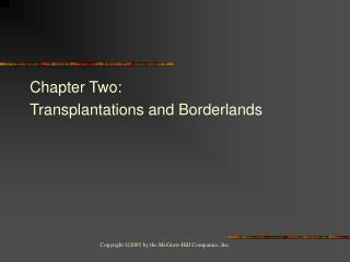 Chapter Two:  Transplantations and Borderlands