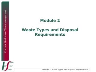 Module 2 Waste Types and Disposal Requirements