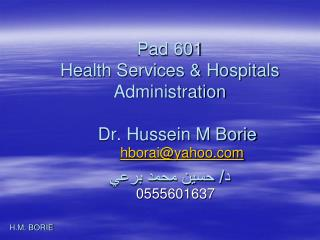 Pad 601 Health Services & Hospitals Administration    Dr. Hussein M Borie د/ حسين محمد برعي