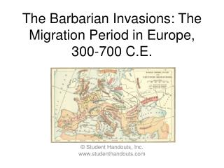 The Barbarian Invasions: The Migration Period in Europe, 300-700 C.E.
