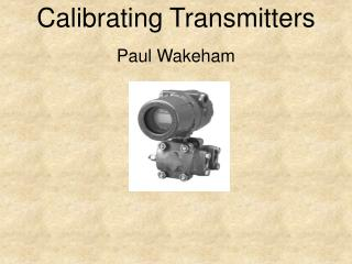 Calibrating Transmitters Paul Wakeham