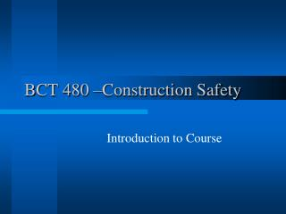 BCT 480 –Construction Safety