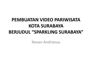 "PEMBUATAN VIDEO PARIWISATA KOTA SURABAYA BERJUDUL ""SPARKLING SURABAYA"""
