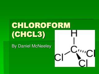 CHLOROFORM (CHCL3)