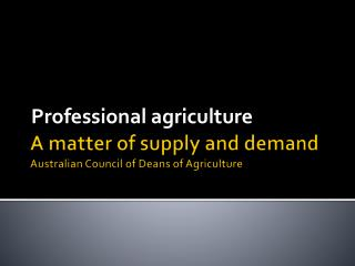 A matter of supply and demand Australian Council of Deans of Agriculture